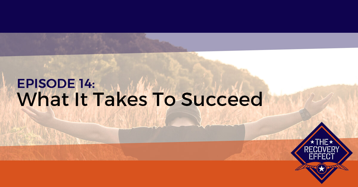 The Recovery Effect Podcast – Episode 14: What It Takes To Succeed