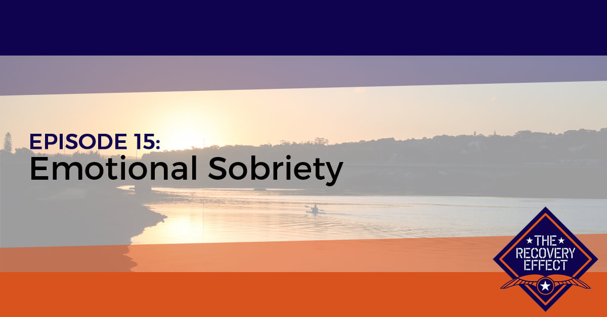 The Recovery Effect Podcast – Episode 15: Emotional Sobriety