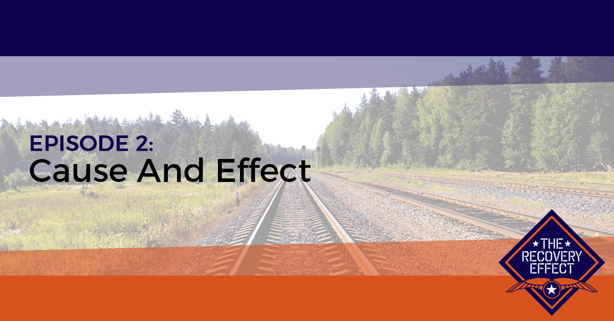 The Recovery Effect Podcast – Episode 2: Cause And Effect