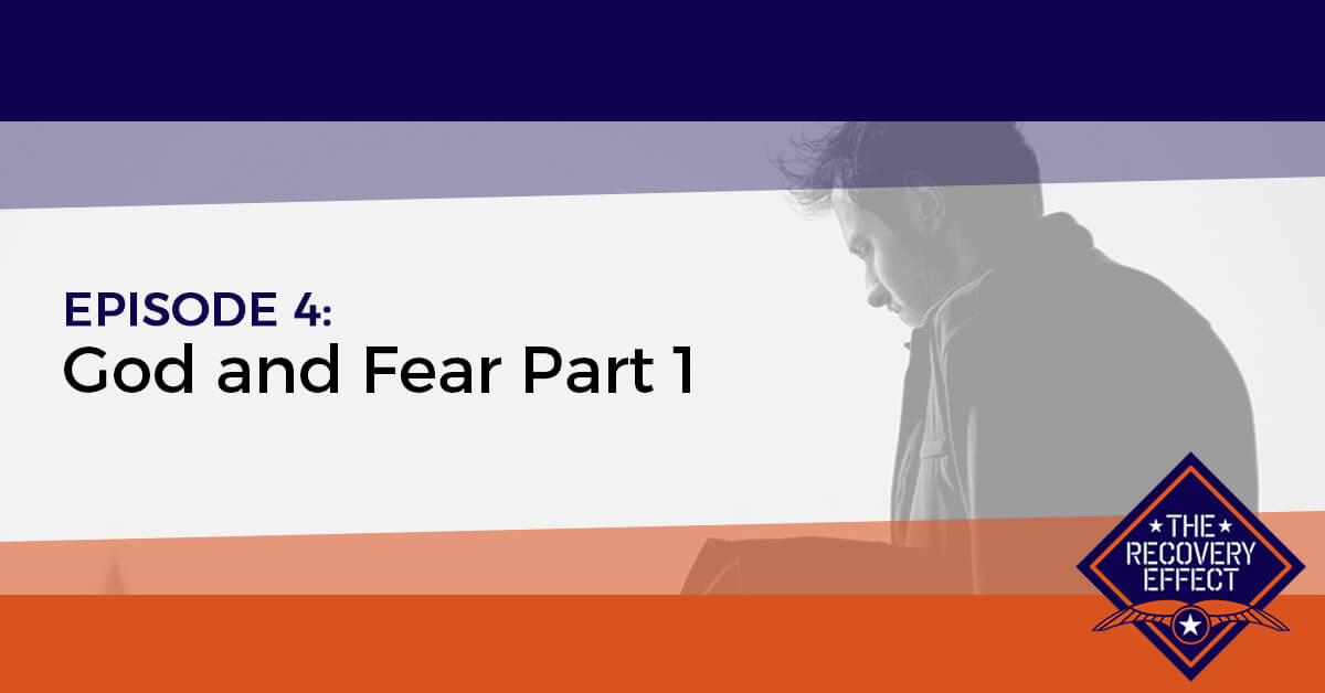 The Recovery Effect Podcast – Episode 4: God and Fear Part 1