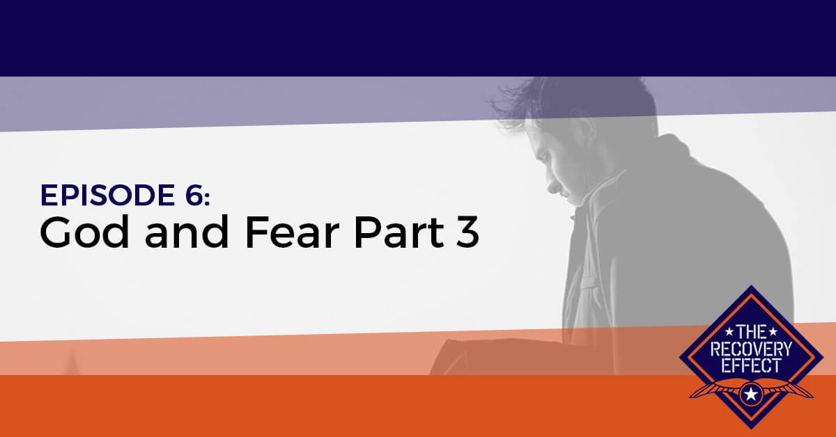 The Recovery Effect Podcast – Episode 6: God and Fear Part 3