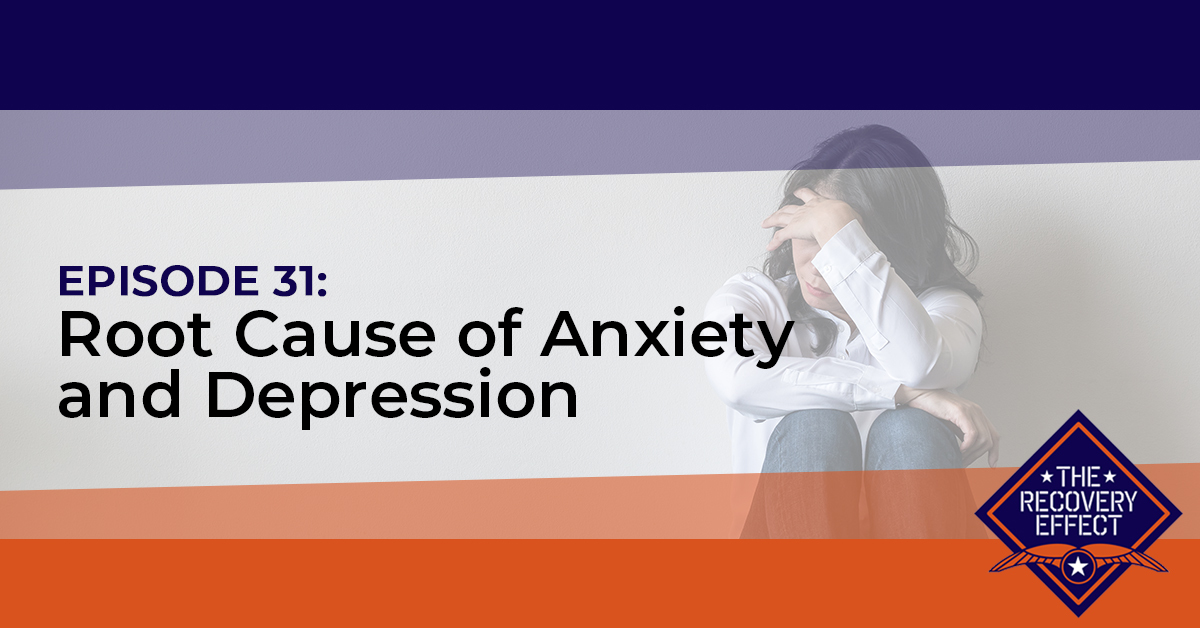 The Recovery Effect Podcast – Episode 31: Root Cause of Anxiety and Depression