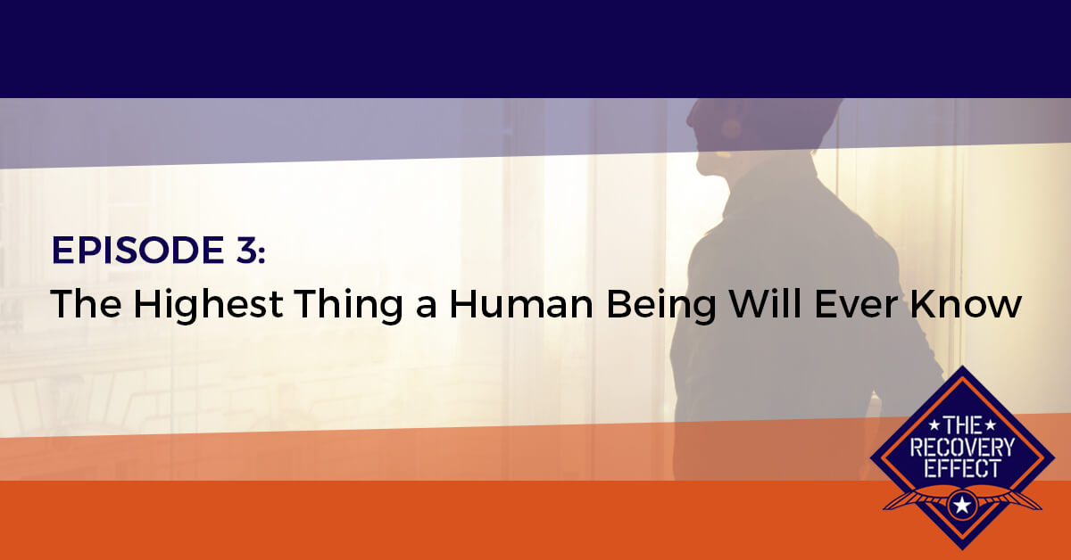 The Recovery Effect Podcast – Episode 3: The Highest Thing a Human Being Will Ever Know