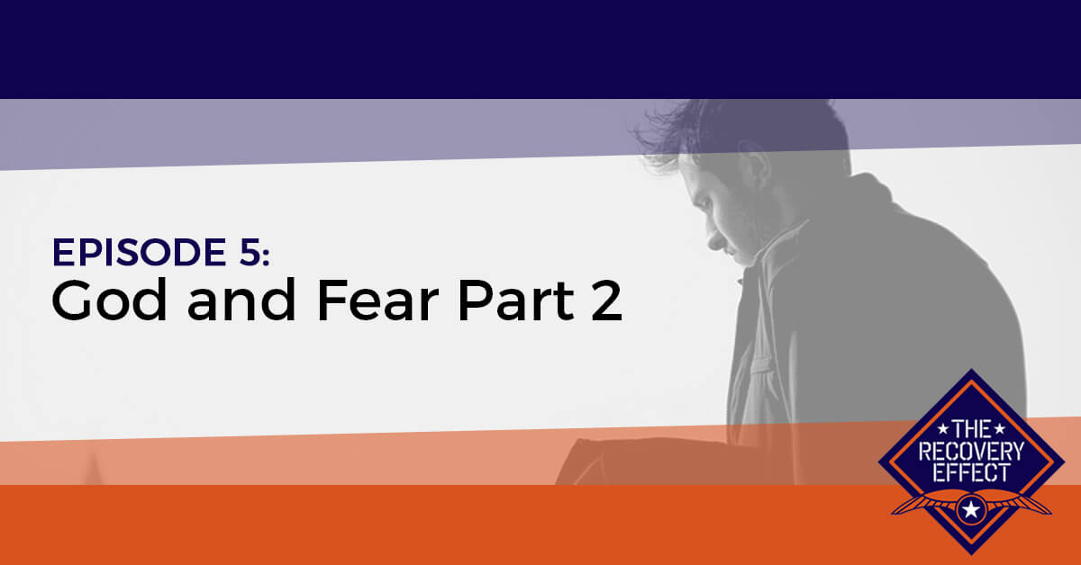 The Recovery Effect Podcast – Episode 5: God and Fear Part 2
