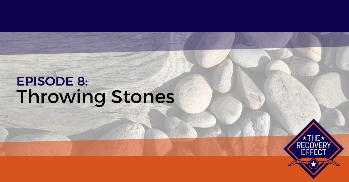 The Recovery Effect Podcast – Episode 8: Throwing Stones