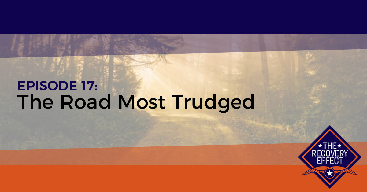 The Recovery Effect Podcast – Episode 17: The Road Most Trudged