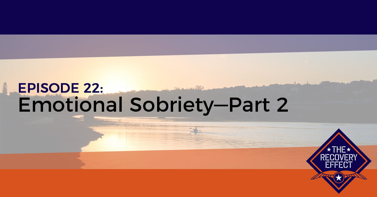 The Recovery Effect Podcast – Episode 22: Emotional Sobriety, Part 2